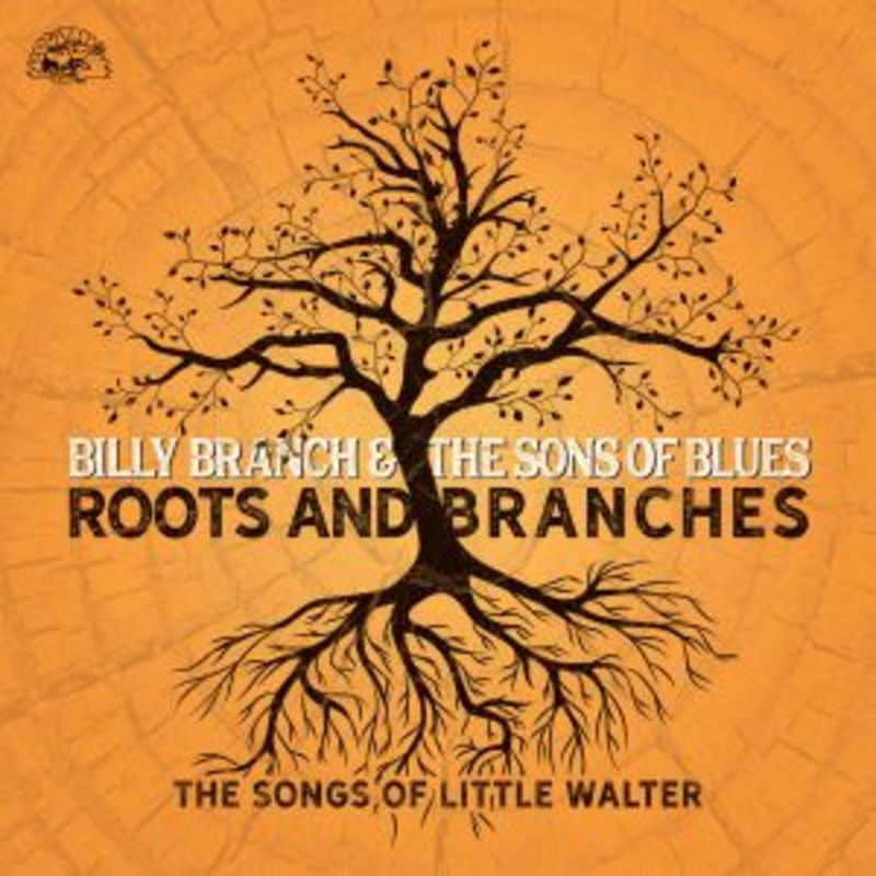 ROOTS AND BRANCHES, THE SONG OF LITTLE WALTER * BILLY BRANCH & THE S