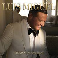 ¡mexico Por Siempre! - Luis Miguel