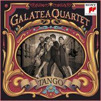 TANGO, ARGENTINIAN TANGOS ARRANGED FOR STRING QUARTET * GALATEA QUAR
