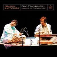 CALCUTTA CHRONICLES: INDIAN SLIDE GUITAR ODYSSEY * DEBASHISH BHATTAC