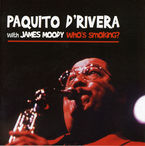 WHO'S SMOKING? * PAQUITO D'RIVERA WITH JAMES MOODY