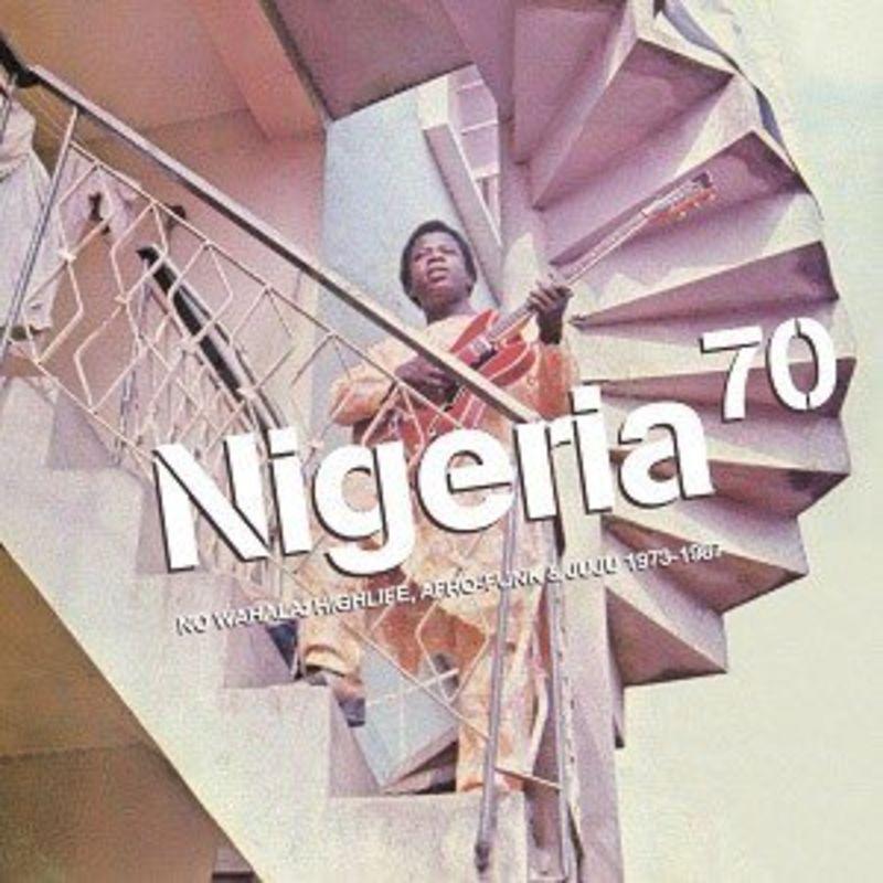NIGERIA 70: NO WAHALA, HIGHLIFE, AFRO-FUNK & JUJU 1973-1987