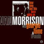 HOW LONG HAS THIS BEEN GOING ON * VAN MORRISON