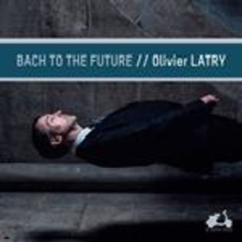 BACH: TO THE FUTURE * OLIVER LATRY