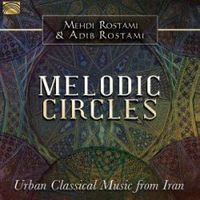 MELODIC CIRCLES, URBAN CLASSICAL MUSIC FROM IRAN * MEHDI ROSTAMI AND