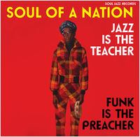 SOUL OF NATION, JAZZ IS THE TEACHER, FUNK IS THE PREACHER