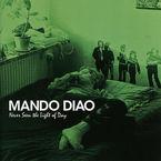 NEVER SEEN THE LIGHT OF DAY * MANDO DIAO