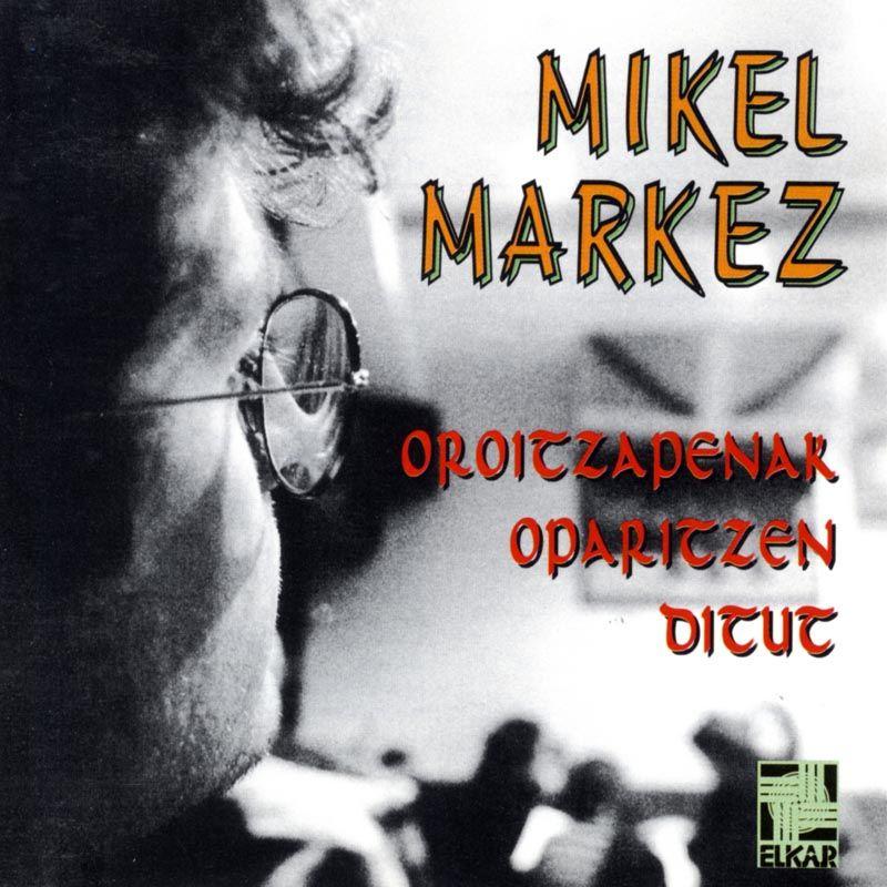 Oroitzapenak Oparitzen Ditut - Mikel Markez