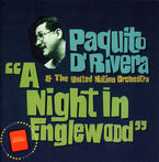 A NIGHT IN ENGLEWOOD * PAQUITO D'RIVERA & THE UNITED NATION ORCHESTR
