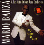 MY TIME IS NOW & HIS AFRO-CUBAN JAZZ ORCHESTRA