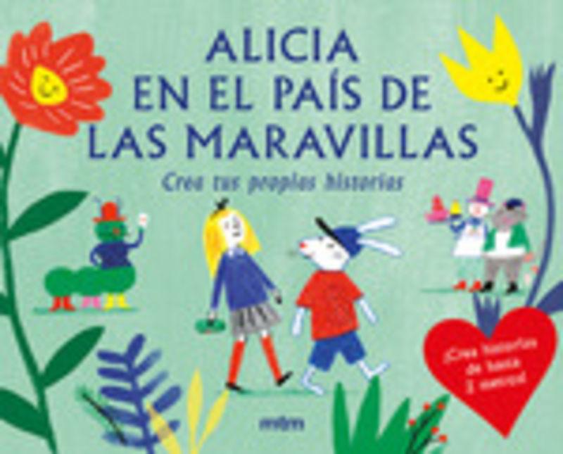 ALICIA EN EL PAIS DE LAS MARAVILLAS - CREA TUS PROPIAS HISTORIAS