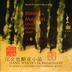 16 BAGATELLES & OTHER CENTURY-OLD CHINESE MUSIC * JONES & MARURI