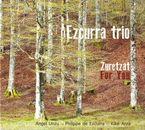 Zuretzat / For You - Ezcurra Trio