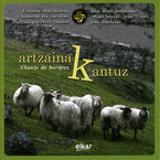 Artzainak Kantuz * Chants De Bergers - Batzuk