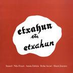Etxahun Eta Etxahun - Imanol / Niko Etxart / Amaia Zubiria
