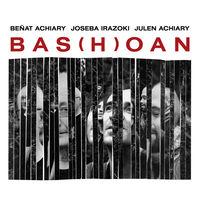 Bas (h) Oan - Beñat Achiary / Joseba Irazoki / Julen Achiary