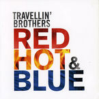 TRAVELLIN' BROTHERS - RED, HOT & BLUE