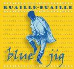 BLUE JIG (DIGIPACK) * RUAILLE-BUAILLE