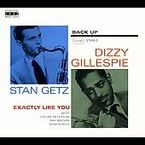 EXACTLY LIKE YOU * DIZZY GILLESPIE & STAN GETZ