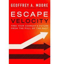 ESCAPE VELOCITY - FREE YOUR COMPANY'S FUTURE FROM THE PULL