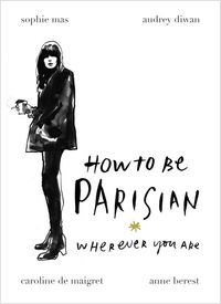 How To Be Parisian - Wherever You Are - Anne Berest