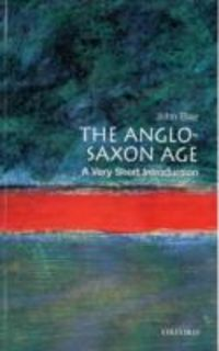 ANGLO-SAXON AGE - A VERY SHORT INTRODUCTION