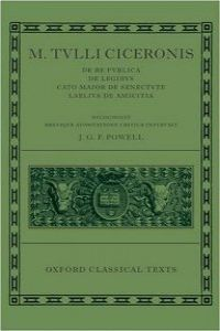 M. TULLI CICERONIS DE RE PUBLICA, DE LEGIBUS, CATO MAIOR DE SENECTUTE, LAELIUS DE AMICITIA - OXFORD CLASSICAL TEXTS