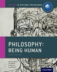 IB PHILOSOPHY BEING HUMAN COURSE BOOK - OXF IB DIPLOMA PROG