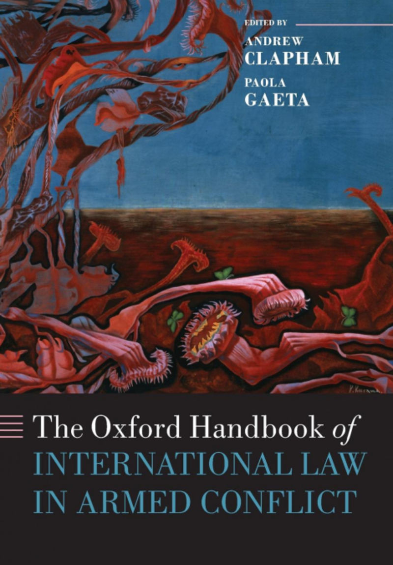Oxf Handbook Of International Law In Armed Conflict, The - Andrew Clapham (ed. ) / [ET AL. ]