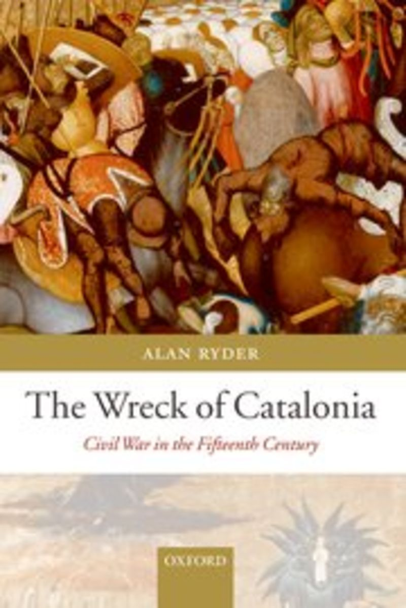 WRECK OF CATALONIA, THE - CIVIL WAR IN THE FIFTEENTH CENTURY