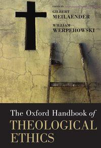 OXF HANDBOOK OF THEOLOGICAL ETHICS, THE