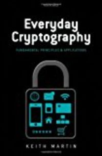 EVERYDAY CRYPTOGRAPHY - FUNDAMENTAL PRINCIPLES AND APPLICATIONS