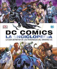 DC COMICS LA ENCICLOPEDIA - LA GUIA DEFINITIVA DE LOS PERSONAJES DEL UNIVERSO DC