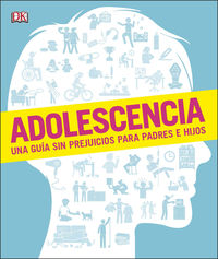 ADOLESCENCIA - UNA GUIA SIN PREJUICIOS PARA PADRES E HIJOS