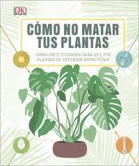 COMO NO MATAR TUS PLANTAS - CONSEJOS Y CUIDADOS PARA QUE TUS PLANTAS SOBREVIVAN