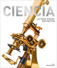 Ciencia - La Guia Visual Definitiva - Aa. Vv.