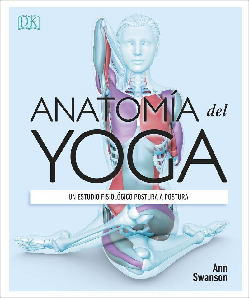 Anatomia Del Yoga - Un Estudio Fisiologico Postura A Postura - Aa. Vv.