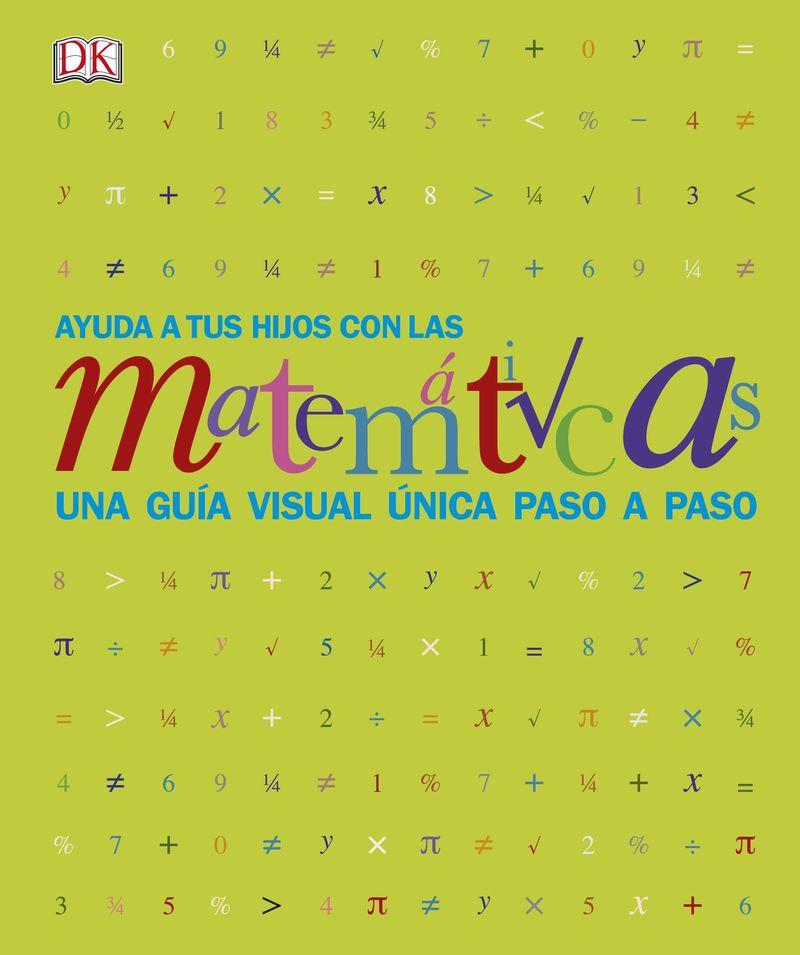 Ayuda A Tus Hijos Con Las Matematicas - Una Guia Visual Unica Paso A Paso - Aa. Vv.