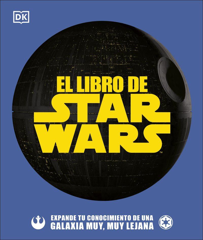 LIBRO DE STAR WARS, EL - EXPANDE TU CONOCIMIENTO DE UNA GALAXIA MUY, MUY LEJANA
