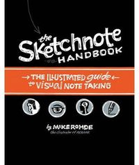 Sketchnote Handbook, The - The Illustrates Guide To Visual Note Taking - Mike Rohde
