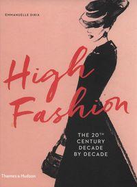HIGH FASHION - 20TH CENTURY DECADE BY DECADE