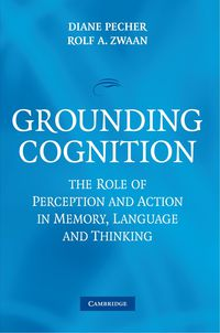 Language And Thinking grounding cognition - the role of perception and action in memory - Diane  Pecher (ed. )  /  Rolf A.  Zwaan