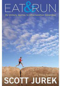 EAT & RUN - MY UNLIKELY JOURNEY TO ULTRAMARATHON GREATNESS (HB)
