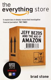 EVERYTHING STORE - JEFF BEZOS AND THE AGE OF AMAZON