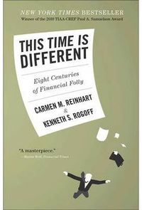 THIS TIME IS DIFFERENT - EIGHT CENTURIES OF FINANCIAL FOLLY