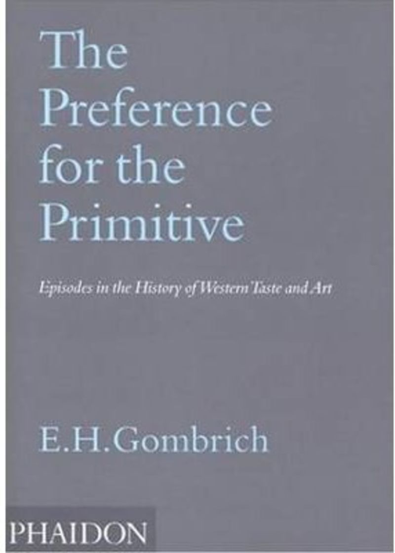 PREFERENCE FOR THE PRIMITIVE, THE - EPISODES IN THE HISTORY OF WESTERN TASTE AND ART