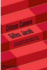 Citizen Cannes - The Man Behind The Scenes At The Cannes Cinema - Gilles Jacob