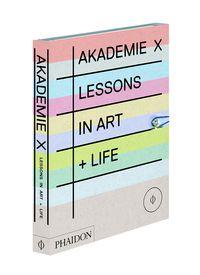 AKADEMIE X - LESSONS IN ART + LIFE