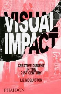 VISUAL IMPACT - CREATIVE DISSENT IN THE 21ST CENTURY