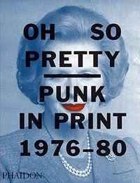 OH SO PRETTY - PUNK IN PRINT (1976-80)